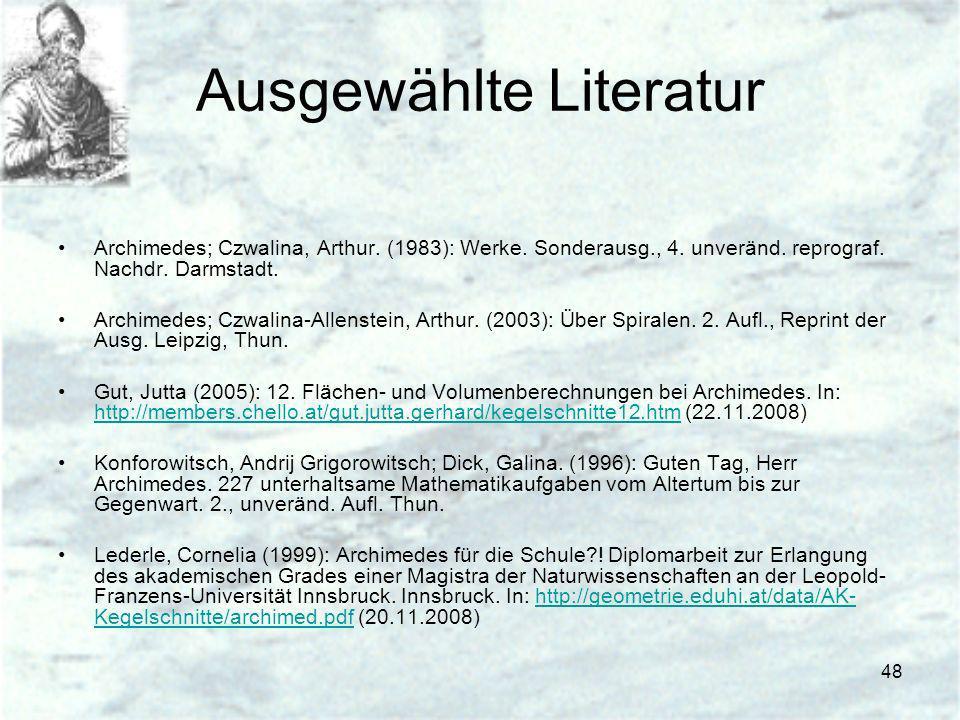 48 Ausgewählte Literatur Archimedes; Czwalina, Arthur. (1983): Werke. Sonderausg., 4. unveränd. reprograf. Nachdr. Darmstadt. Archimedes; Czwalina-All