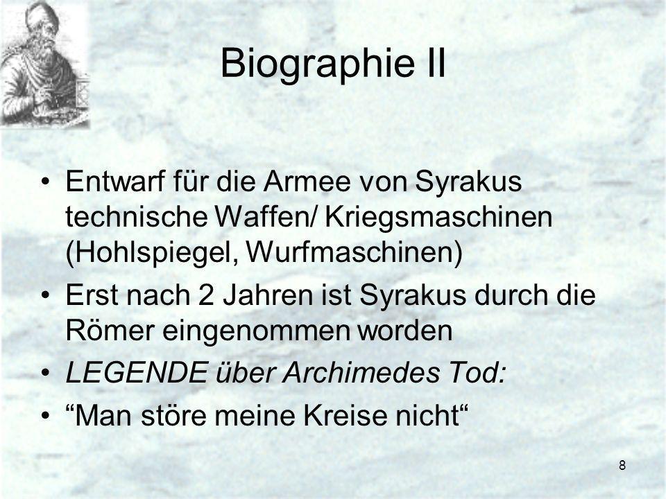 8 Biographie II Entwarf für die Armee von Syrakus technische Waffen/ Kriegsmaschinen (Hohlspiegel, Wurfmaschinen) Erst nach 2 Jahren ist Syrakus durch