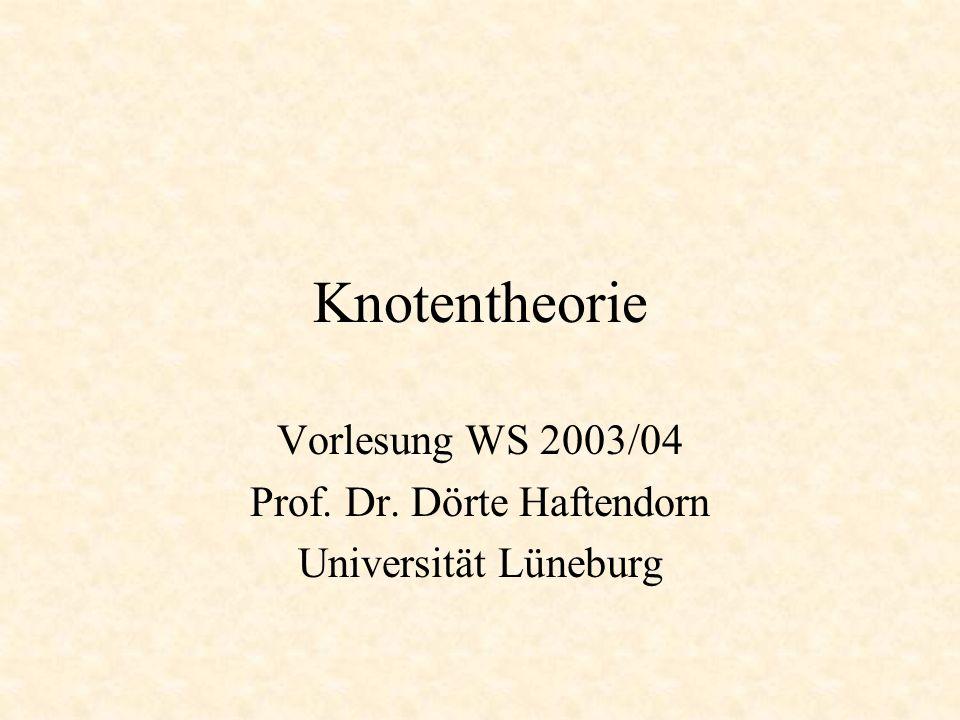 Knotentheorie Vorlesung WS 2003/04 Prof. Dr. Dörte Haftendorn Universität Lüneburg
