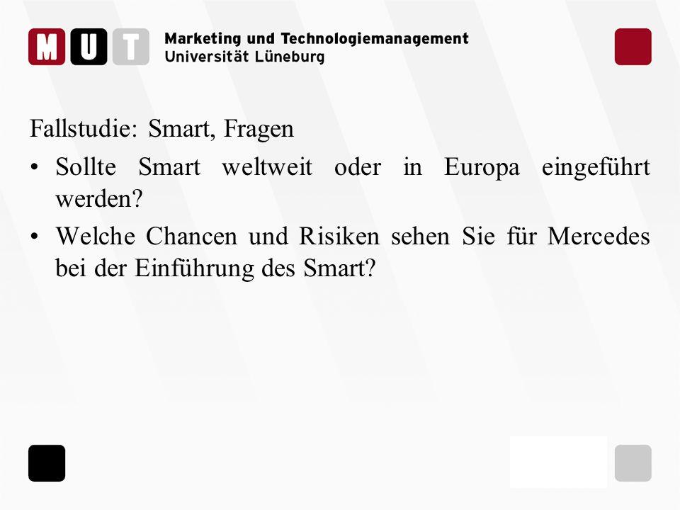 Fallstudie: Smart, Fragen Sollte Smart weltweit oder in Europa eingeführt werden? Welche Chancen und Risiken sehen Sie für Mercedes bei der Einführung