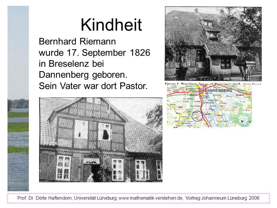 Kindheit Prof. Dr. Dörte Haftendorn, Universität Lüneburg, www.mathematik-verstehen.de, Vortrag Johanneum Lüneburg 2006 Bernhard Riemann wurde 17. Sep
