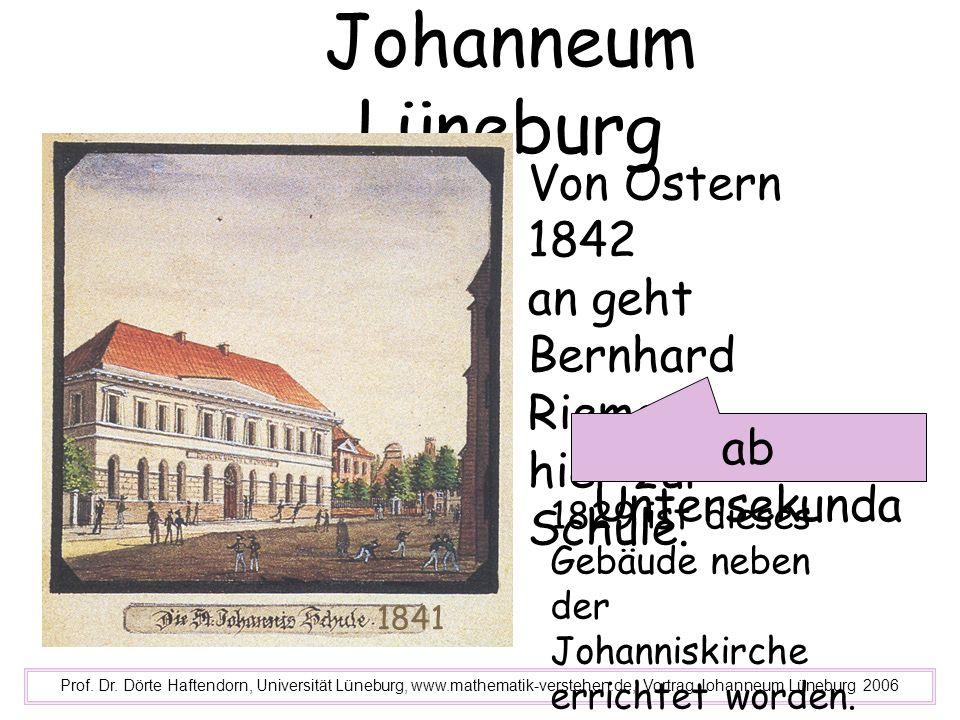 Johanneum Lüneburg Prof. Dr. Dörte Haftendorn, Universität Lüneburg, www.mathematik-verstehen.de, Vortrag Johanneum Lüneburg 2006 Von Ostern 1842 an g