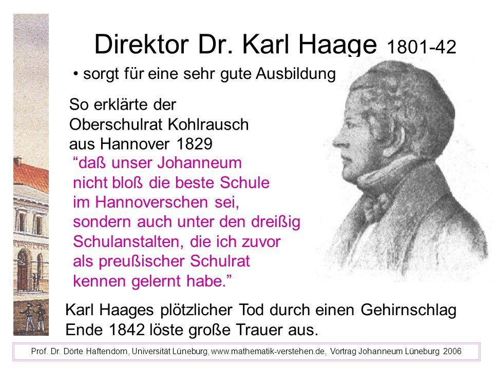 Direktor Dr. Karl Haage 1801-42 Prof. Dr. Dörte Haftendorn, Universität Lüneburg, www.mathematik-verstehen.de, Vortrag Johanneum Lüneburg 2006 So erkl