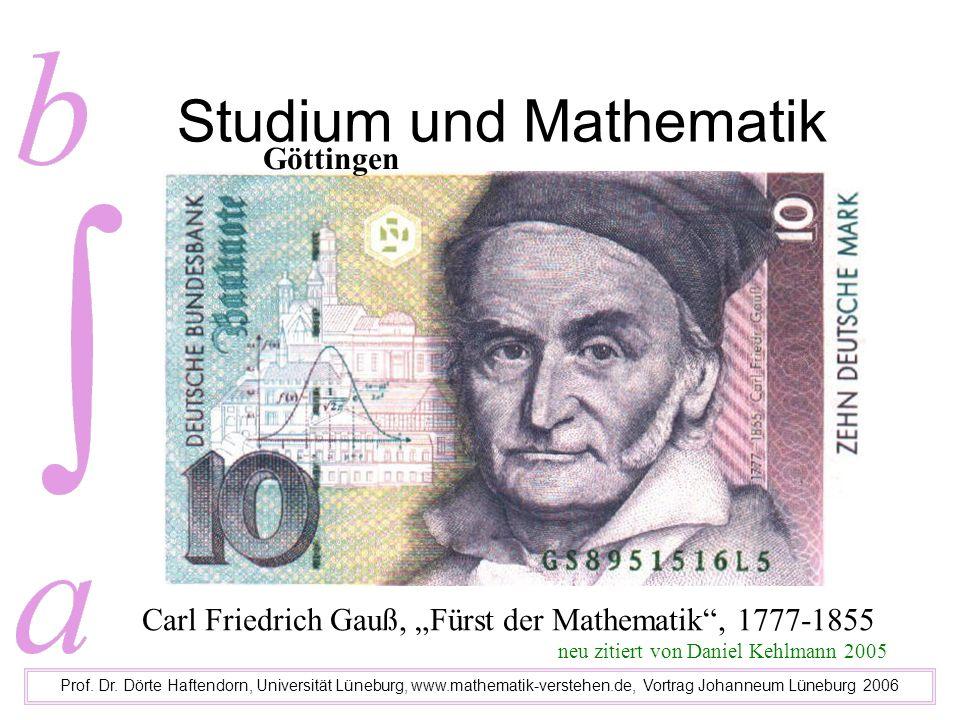 Studium und Mathematik Prof. Dr. Dörte Haftendorn, Universität Lüneburg, www.mathematik-verstehen.de, Vortrag Johanneum Lüneburg 2006 Carl Friedrich G