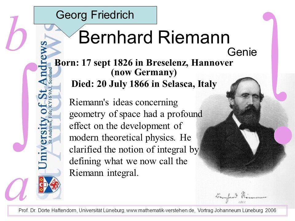 Bernhard Riemann Prof. Dr. Dörte Haftendorn, Universität Lüneburg, www.mathematik-verstehen.de, Vortrag Johanneum Lüneburg 2006 Genie Georg Friedrich
