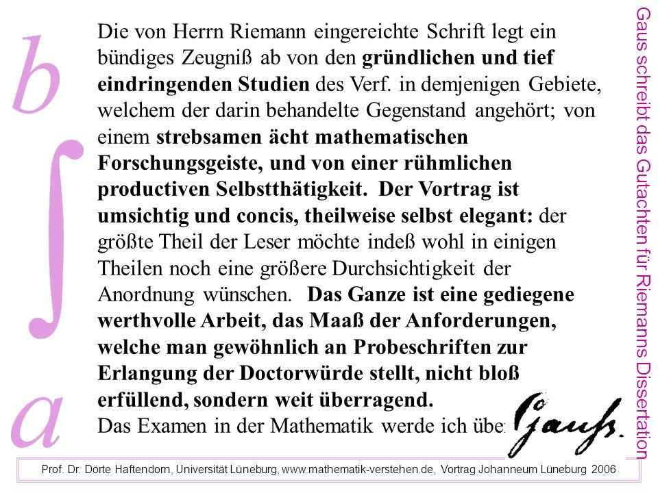 Prof. Dr. Dörte Haftendorn, Universität Lüneburg, www.mathematik-verstehen.de, Vortrag Johanneum Lüneburg 2006 Gaus schreibt das Gutachten für Riemann