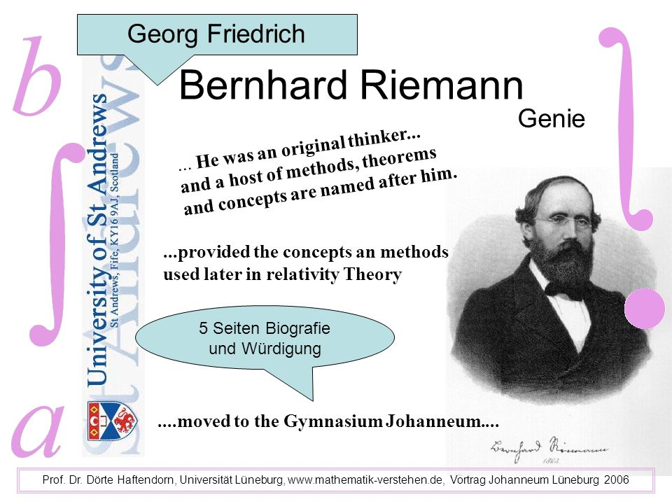 Bernhard Riemann Prof. Dr. Dörte Haftendorn, Universität Lüneburg, www.mathematik-verstehen.de, Vortrag Johanneum Lüneburg 2006 Genie Georg Friedrich.