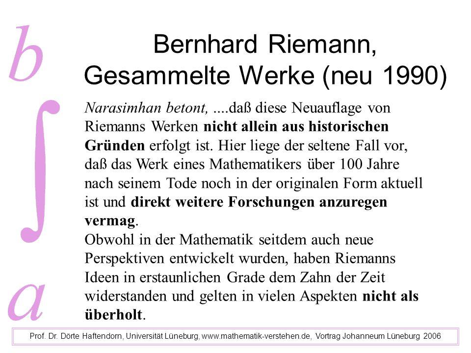 Bernhard Riemann, Gesammelte Werke (neu 1990) Prof. Dr. Dörte Haftendorn, Universität Lüneburg, www.mathematik-verstehen.de, Vortrag Johanneum Lünebur