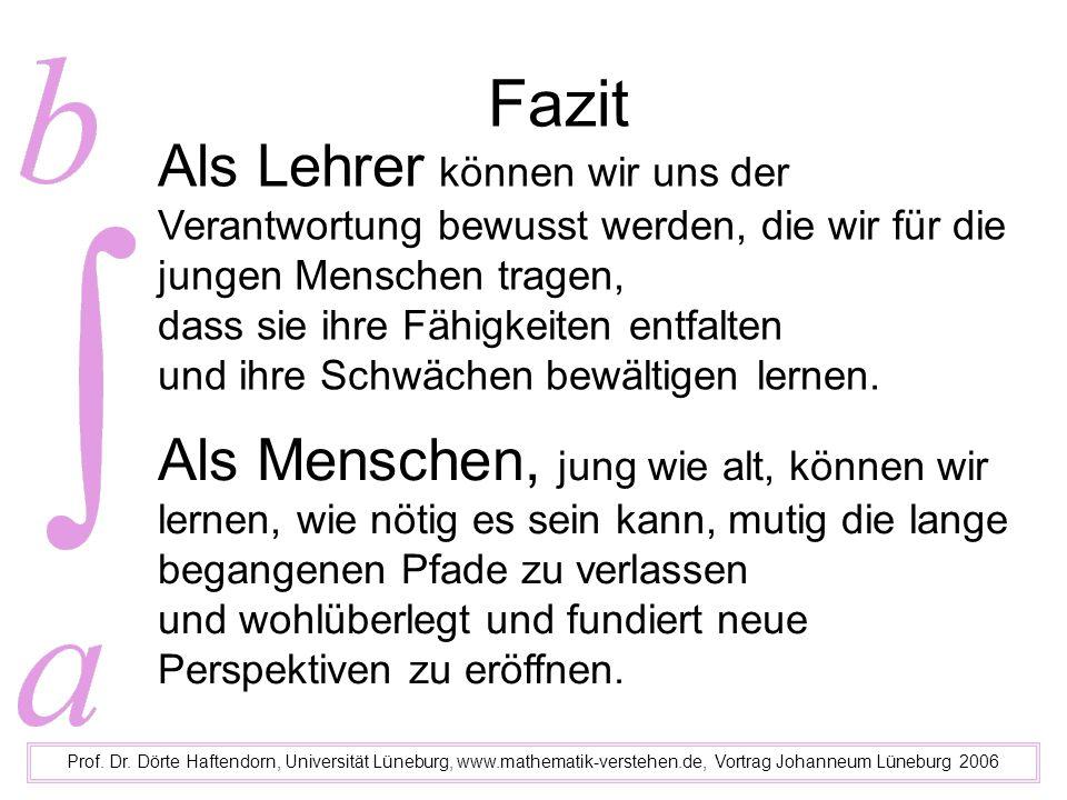 Fazit Prof. Dr. Dörte Haftendorn, Universität Lüneburg, www.mathematik-verstehen.de, Vortrag Johanneum Lüneburg 2006 Als Menschen, jung wie alt, könne
