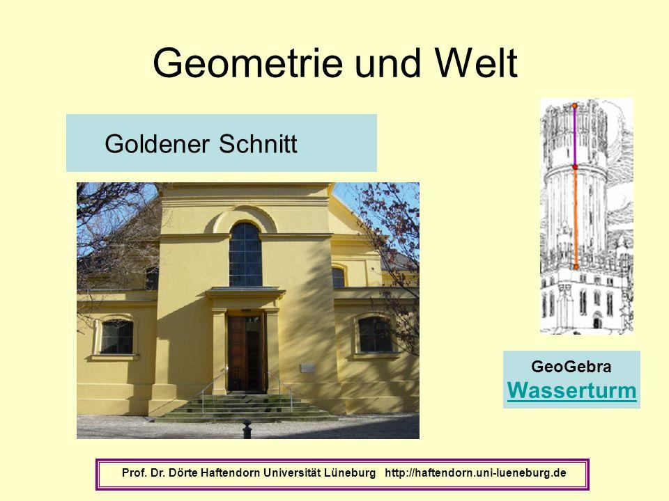 Geometrie und Welt Prof. Dr. Dörte Haftendorn Universität Lüneburg http://haftendorn.uni-lueneburg.de Goldener Schnitt GeoGebra Wasserturm