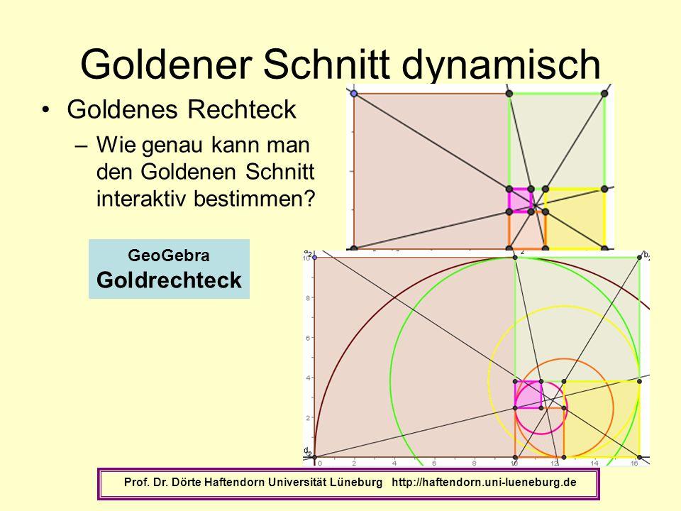 Goldener Schnitt dynamisch Goldenes Rechteck –Wie genau kann man den Goldenen Schnitt interaktiv bestimmen? Prof. Dr. Dörte Haftendorn Universität Lün