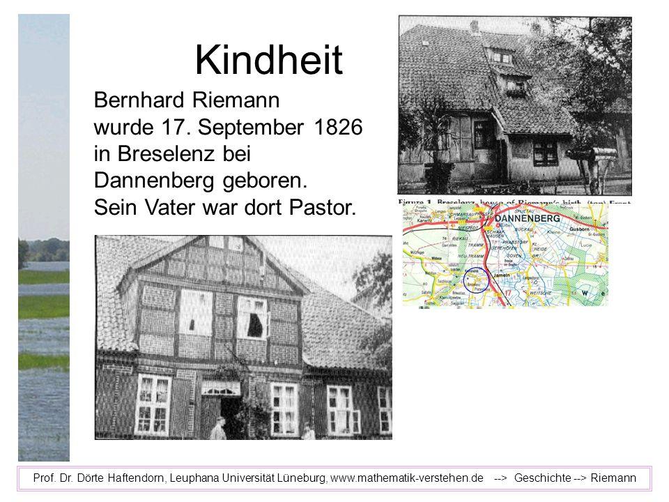 Kindheit Prof. Dr. Dörte Haftendorn, Leuphana Universität Lüneburg, www.mathematik-verstehen.de --> Geschichte --> Riemann Bernhard Riemann wurde 17.
