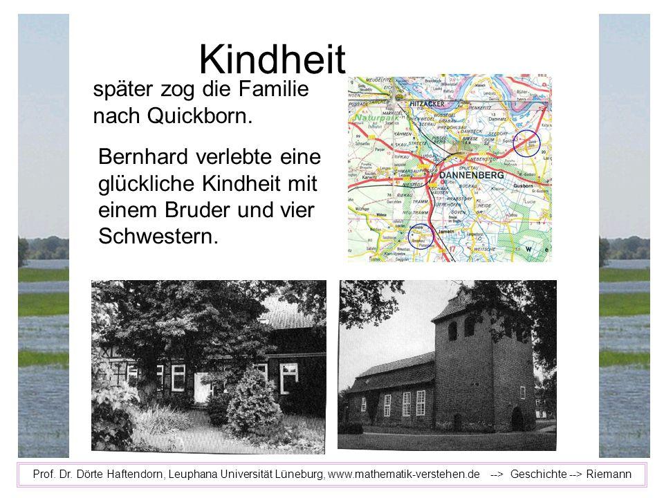 Kindheit Prof. Dr. Dörte Haftendorn, Leuphana Universität Lüneburg, www.mathematik-verstehen.de --> Geschichte --> Riemann später zog die Familie nach