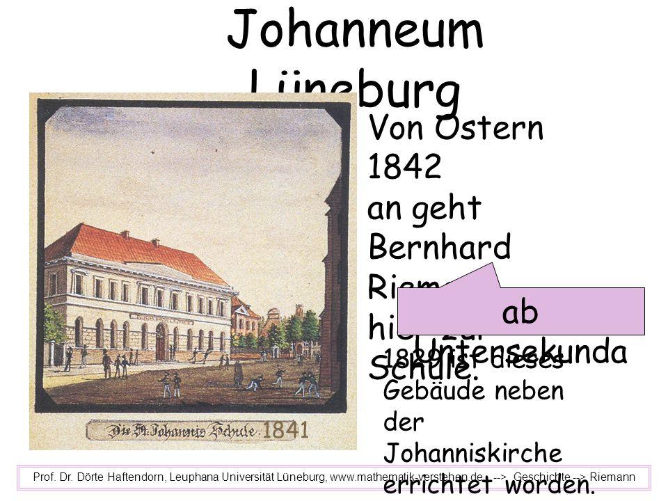 Johanneum Lüneburg Prof. Dr. Dörte Haftendorn, Leuphana Universität Lüneburg, www.mathematik-verstehen.de --> Geschichte --> Riemann Von Ostern 1842 a