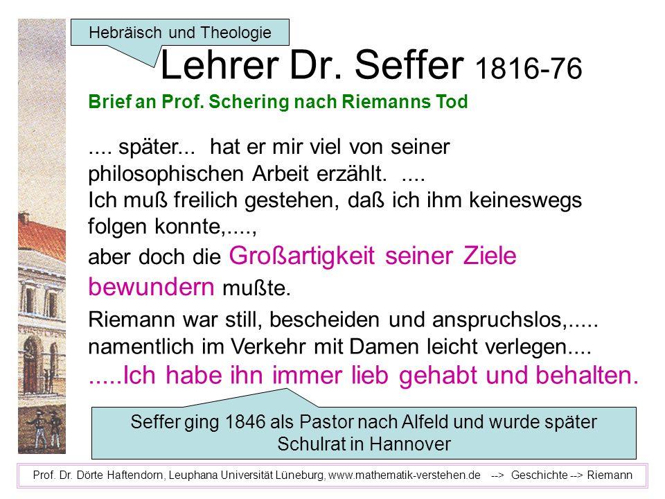 Lehrer Dr. Seffer 1816-76 Prof. Dr. Dörte Haftendorn, Leuphana Universität Lüneburg, www.mathematik-verstehen.de --> Geschichte --> Riemann Brief an P