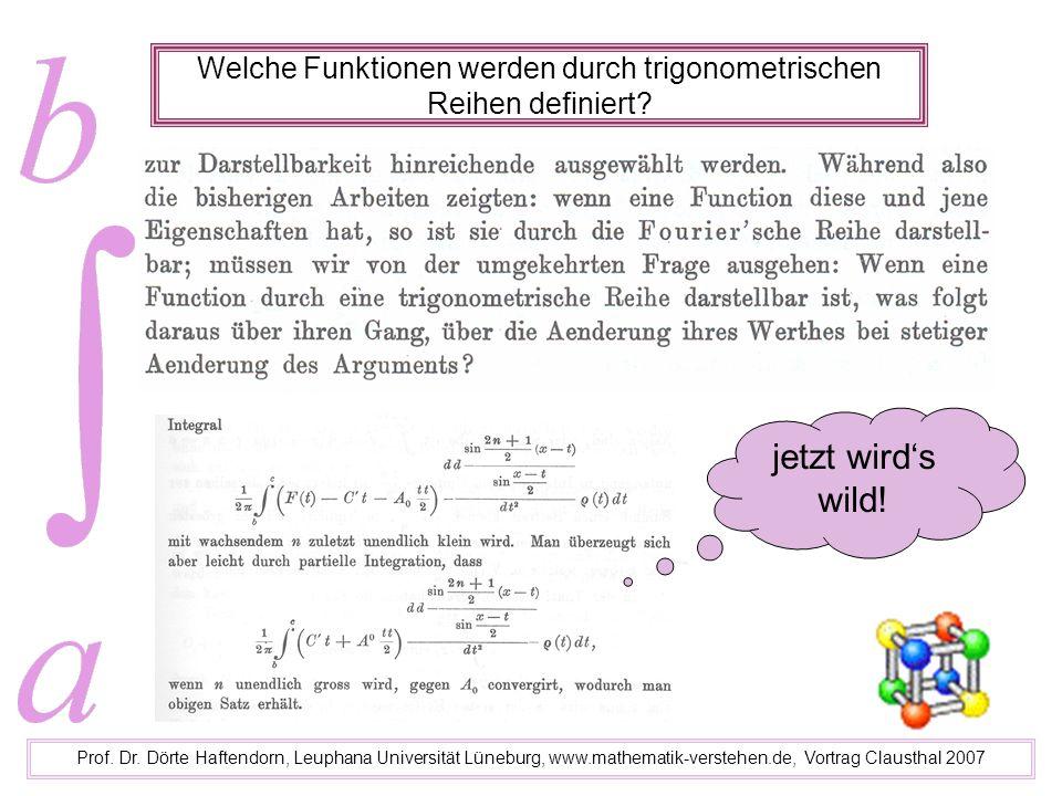 Welche Funktionen werden durch trigonometrischen Reihen definiert? Prof. Dr. Dörte Haftendorn, Leuphana Universität Lüneburg, www.mathematik-verstehen