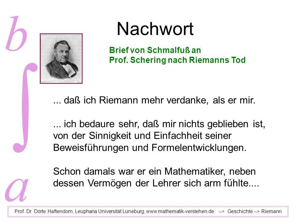 Nachwort Prof. Dr. Dörte Haftendorn, Leuphana Universität Lüneburg, www.mathematik-verstehen.de --> Geschichte --> Riemann... daß ich Riemann mehr ver
