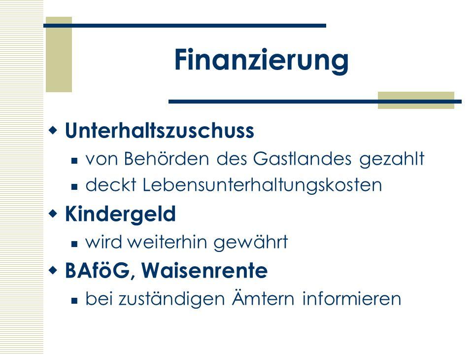 Finanzierung Unterhaltszuschuss von Behörden des Gastlandes gezahlt deckt Lebensunterhaltungskosten Kindergeld wird weiterhin gewährt BAföG, Waisenren