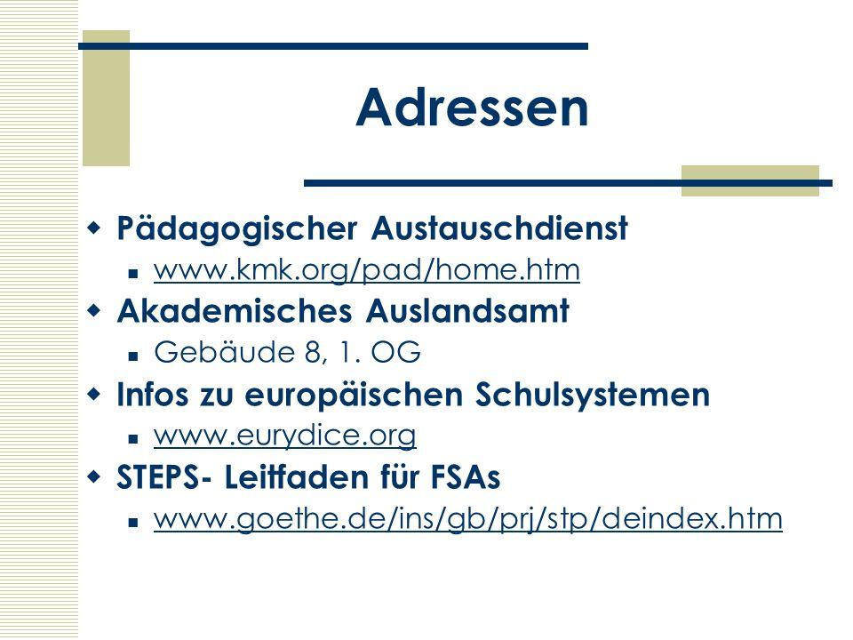 Adressen Pädagogischer Austauschdienst www.kmk.org/pad/home.htm Akademisches Auslandsamt Gebäude 8, 1. OG Infos zu europäischen Schulsystemen www.eury