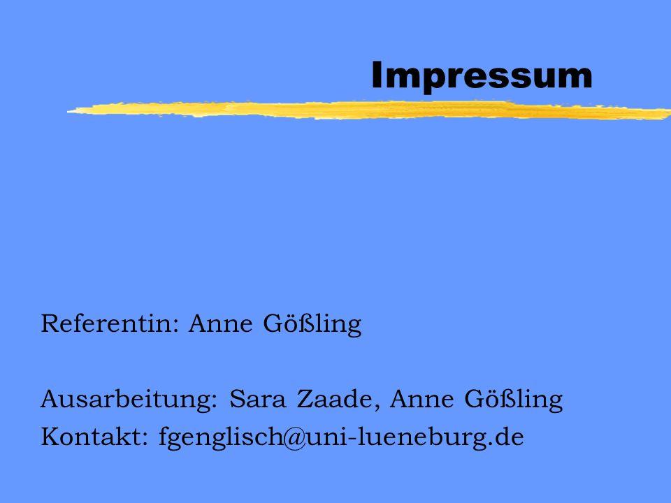 Impressum Referentin: Anne Gößling Ausarbeitung: Sara Zaade, Anne Gößling Kontakt: fgenglisch@uni-lueneburg.de