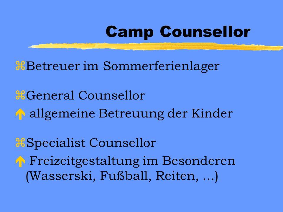 Camp Counsellor zBetreuer im Sommerferienlager zGeneral Counsellor é allgemeine Betreuung der Kinder zSpecialist Counsellor é Freizeitgestaltung im Besonderen (Wasserski, Fußball, Reiten,...)