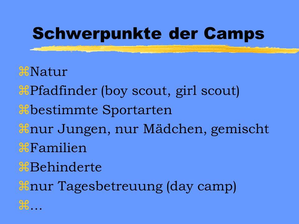 Schwerpunkte der Camps zNatur zPfadfinder (boy scout, girl scout) zbestimmte Sportarten znur Jungen, nur Mädchen, gemischt zFamilien zBehinderte znur Tagesbetreuung (day camp) z...