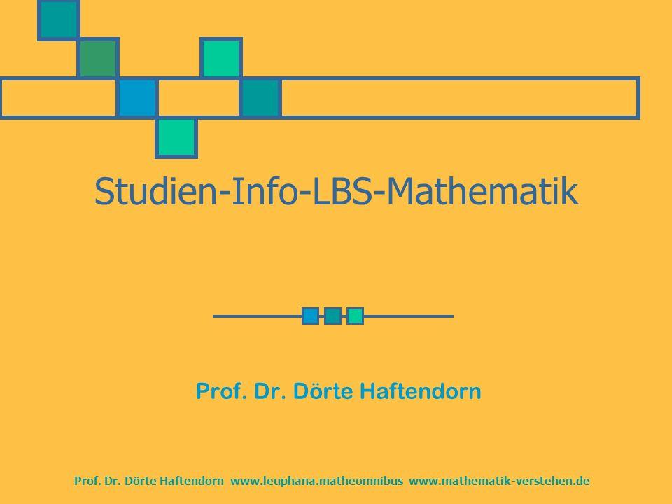 Prof. Dr. Dörte Haftendorn www.leuphana.matheomnibus www.mathematik-verstehen.de Studien-Info-LBS-Mathematik Prof. Dr. Dörte Haftendorn
