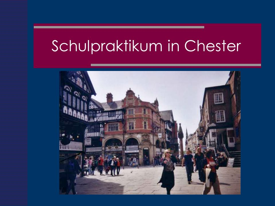 Schulpraktikum in Chester