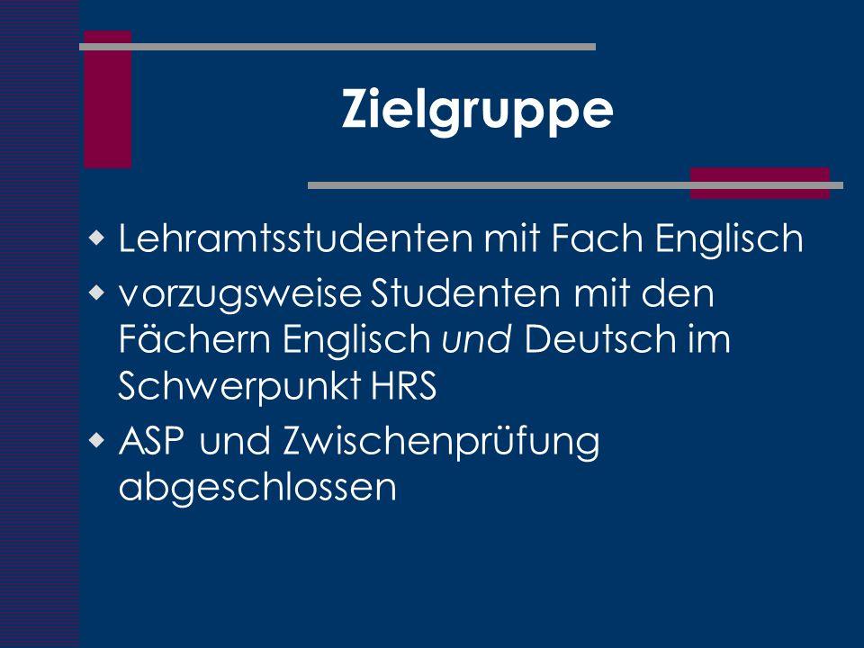 Zielgruppe Lehramtsstudenten mit Fach Englisch vorzugsweise Studenten mit den Fächern Englisch und Deutsch im Schwerpunkt HRS ASP und Zwischenprüfung