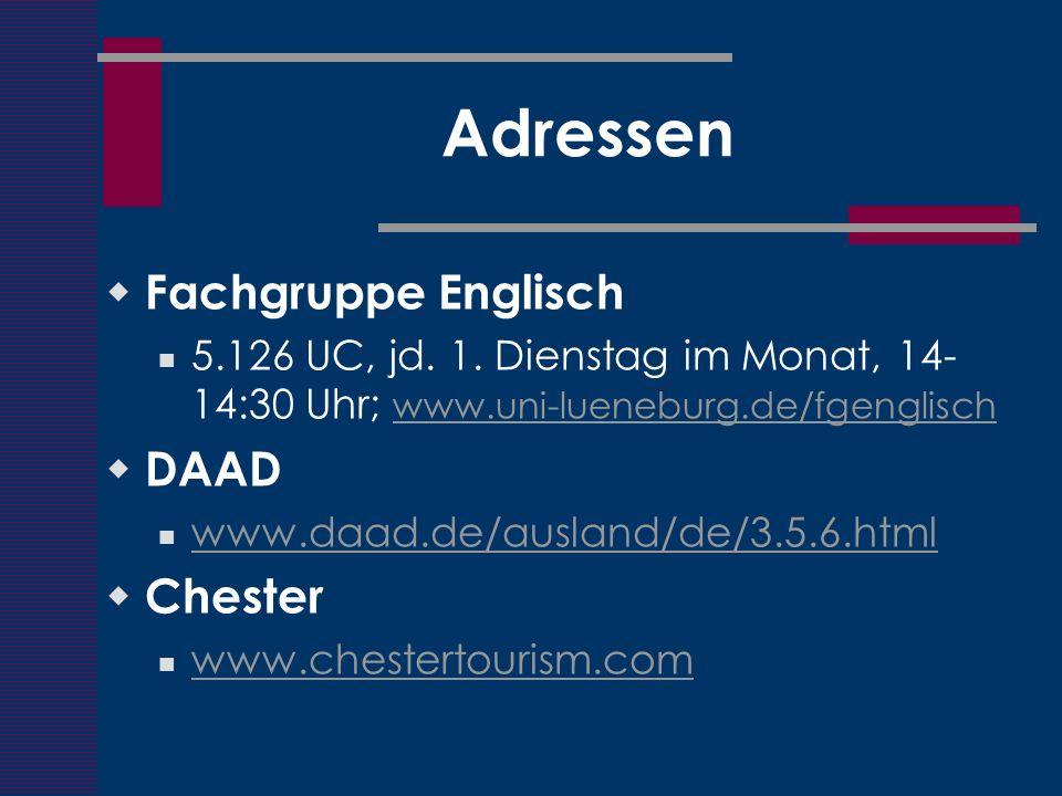 Adressen Fachgruppe Englisch 5.126 UC, jd. 1. Dienstag im Monat, 14- 14:30 Uhr; www.uni-lueneburg.de/fgenglisch www.uni-lueneburg.de/fgenglisch DAAD w