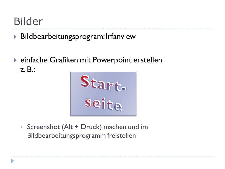 Bilder Bildbearbeitungsprogram: Irfanview einfache Grafiken mit Powerpoint erstellen z. B.: Screenshot (Alt + Druck) machen und im Bildbearbeitungspro