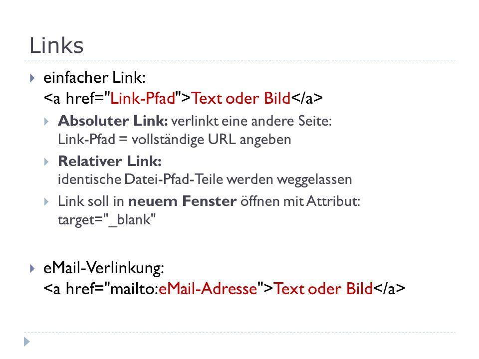 Links einfacher Link: Text oder Bild Absoluter Link: verlinkt eine andere Seite: Link-Pfad = vollständige URL angeben Relativer Link: identische Datei