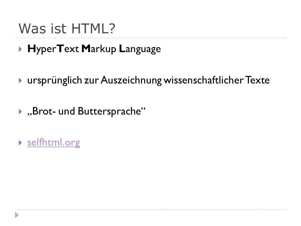 Was ist HTML? HyperText Markup Language ursprünglich zur Auszeichnung wissenschaftlicher Texte Brot- und Buttersprache selfhtml.org