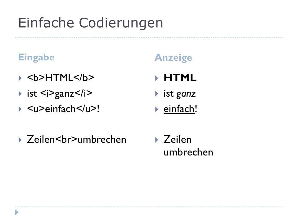Einfache Codierungen Eingabe Anzeige HTML ist ganz einfach ! Zeilen umbrechen HTML ist ganz einfach! Zeilen umbrechen
