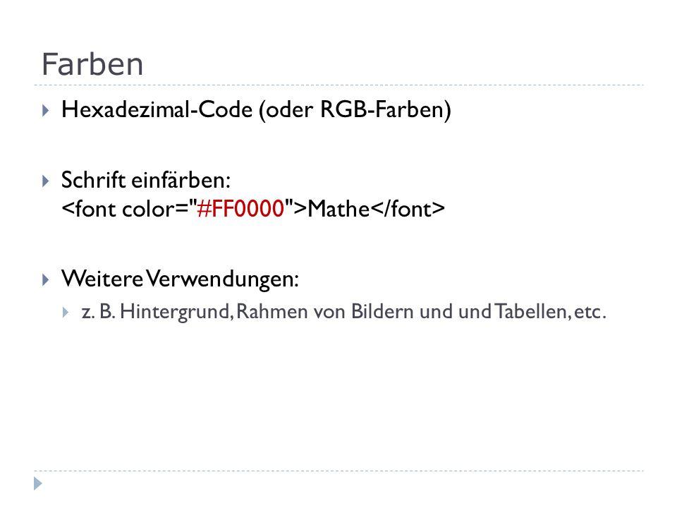Farben Hexadezimal-Code (oder RGB-Farben) Schrift einfärben: Mathe Weitere Verwendungen: z. B. Hintergrund, Rahmen von Bildern und und Tabellen, etc.