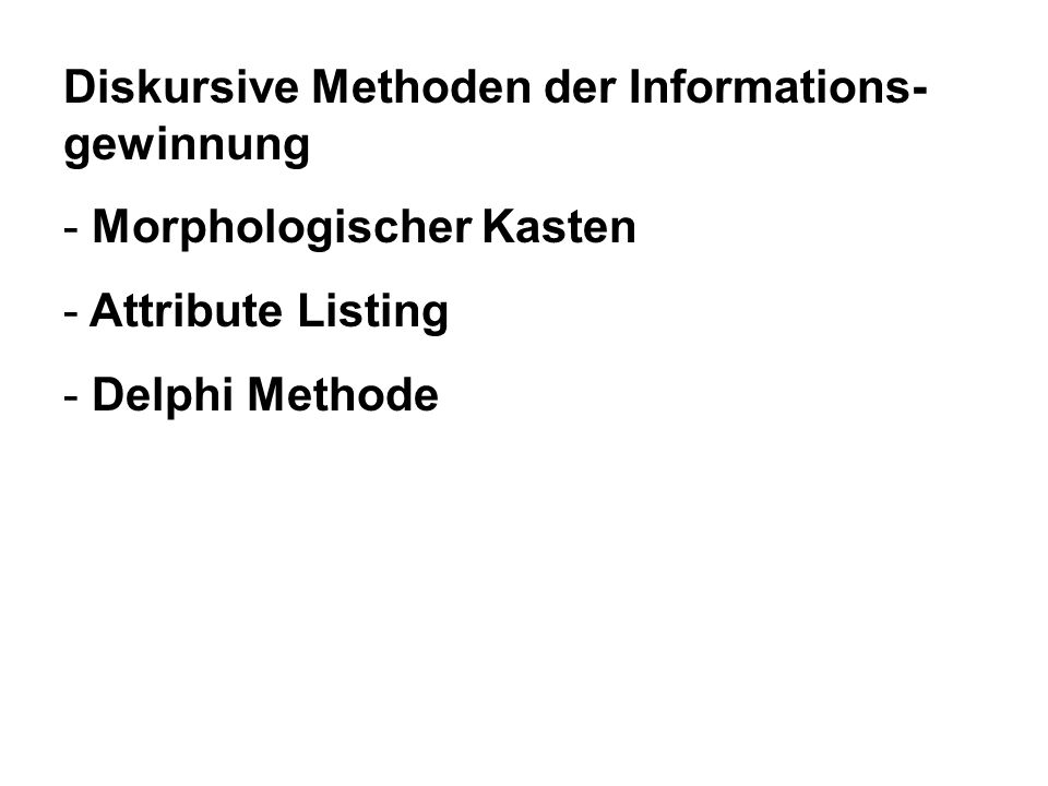 Diskursive Methoden der Informations- gewinnung - Morphologischer Kasten - Attribute Listing - Delphi Methode