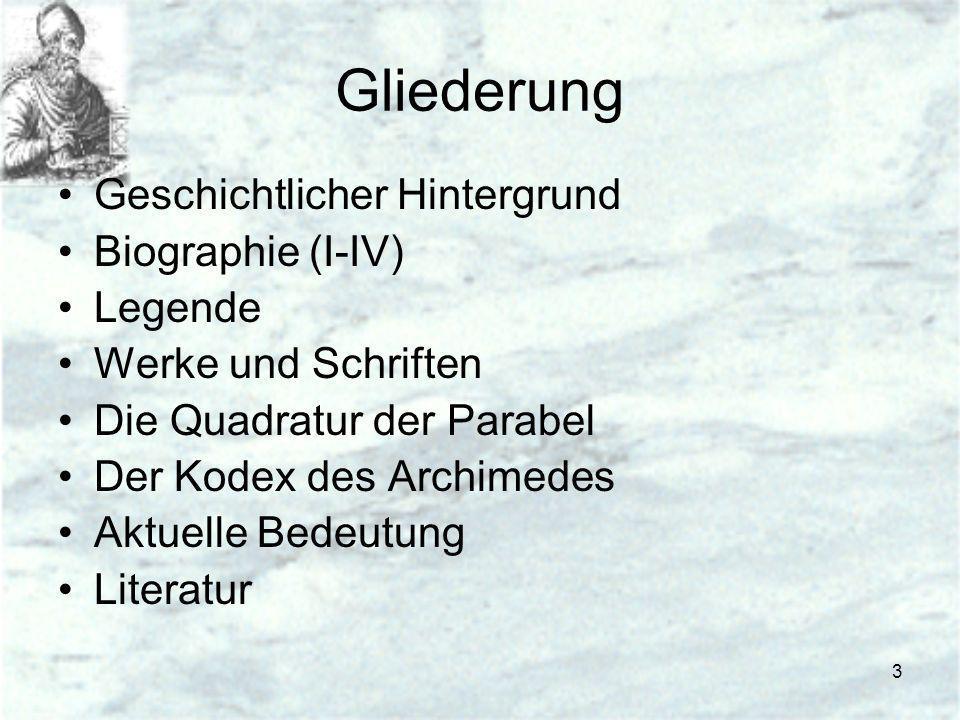 3 Gliederung Geschichtlicher Hintergrund Biographie (I-IV) Legende Werke und Schriften Die Quadratur der Parabel Der Kodex des Archimedes Aktuelle Bed