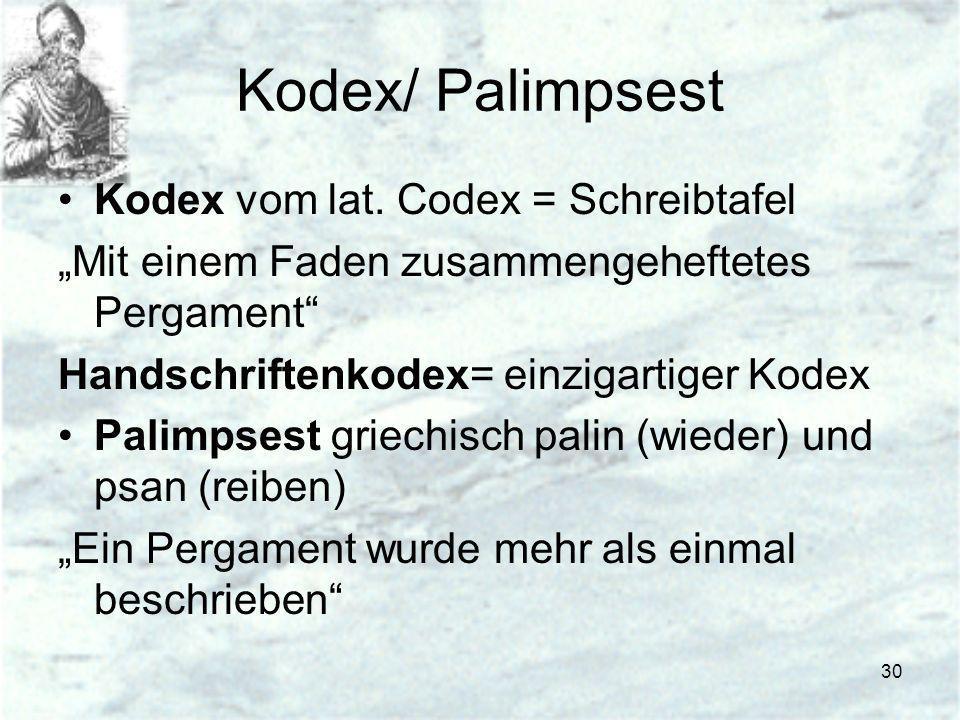 30 Kodex/ Palimpsest Kodex vom lat. Codex = Schreibtafel Mit einem Faden zusammengeheftetes Pergament Handschriftenkodex= einzigartiger Kodex Palimpse