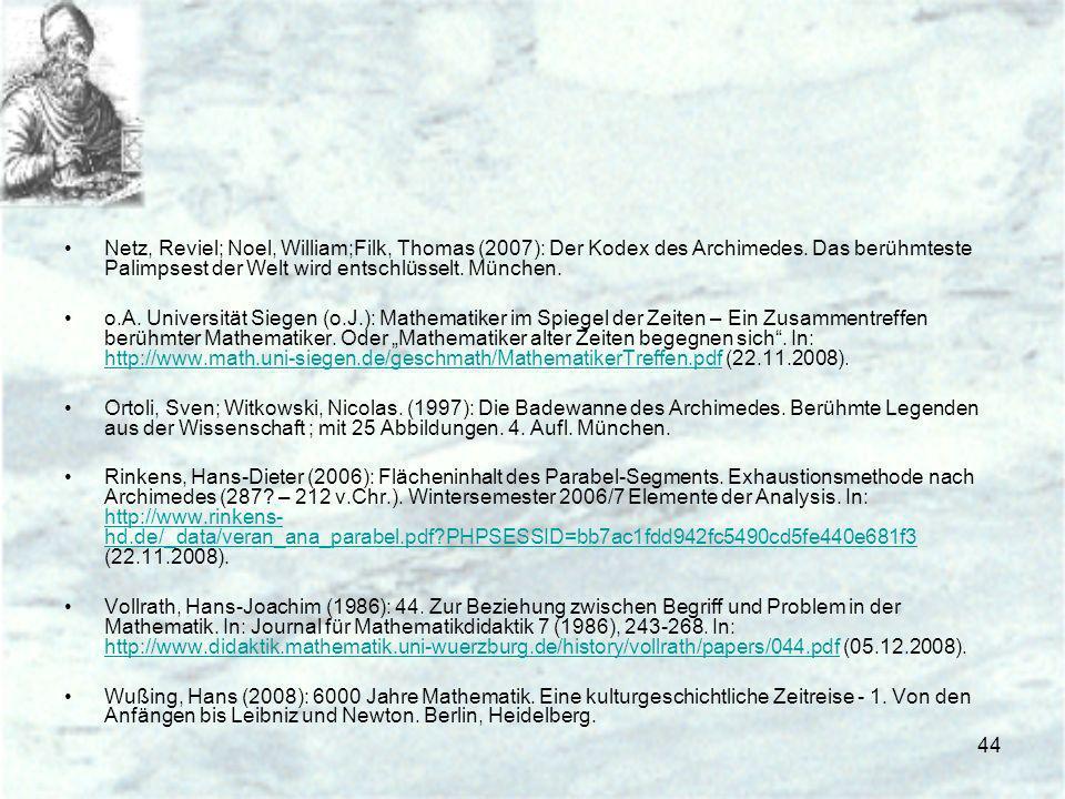 44 Netz, Reviel; Noel, William;Filk, Thomas (2007): Der Kodex des Archimedes. Das berühmteste Palimpsest der Welt wird entschlüsselt. München. o.A. Un