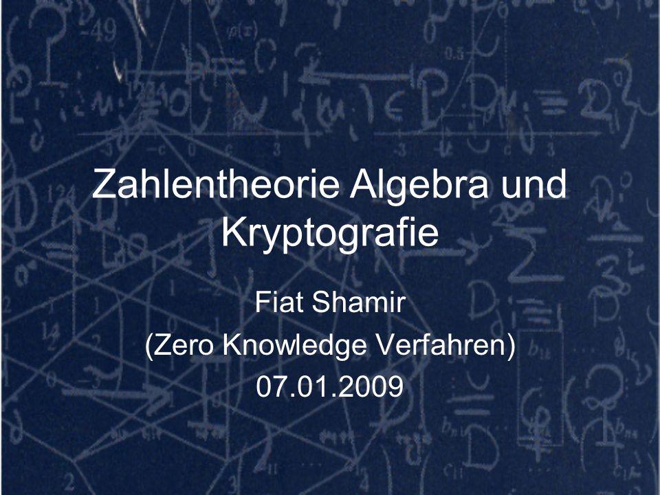 Zahlentheorie Algebra und Kryptografie Fiat Shamir (Zero Knowledge Verfahren) 07.01.2009