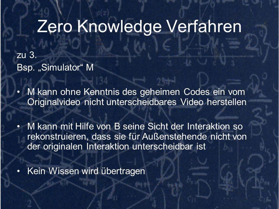 Zero Knowledge Verfahren zu 3. Bsp. Simulator M M kann ohne Kenntnis des geheimen Codes ein vom Originalvideo nicht unterscheidbares Video herstellen