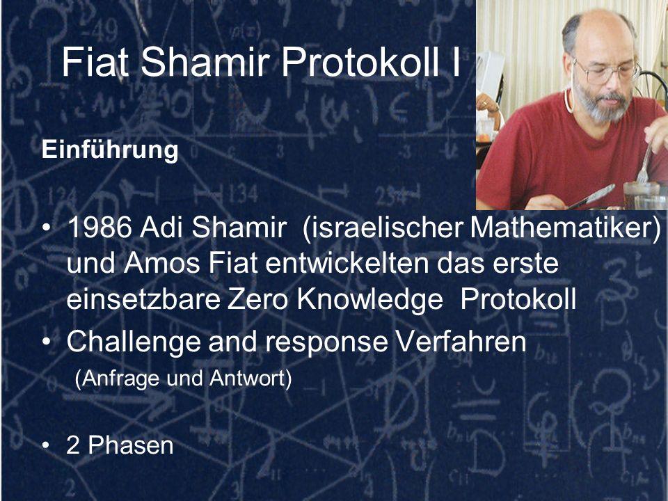 Fiat Shamir Protokoll I Einführung 1986 Adi Shamir (israelischer Mathematiker) und Amos Fiat entwickelten das erste einsetzbare Zero Knowledge Protoko
