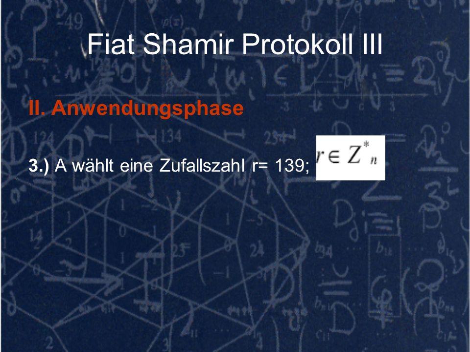 Fiat Shamir Protokoll III II. Anwendungsphase 3.) A wählt eine Zufallszahl r= 139;