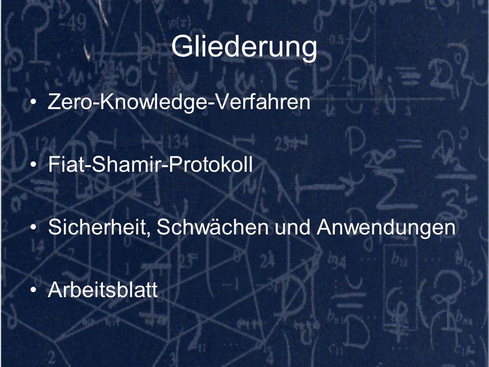 Gliederung Zero-Knowledge-Verfahren Fiat-Shamir-Protokoll Sicherheit, Schwächen und Anwendungen Arbeitsblatt