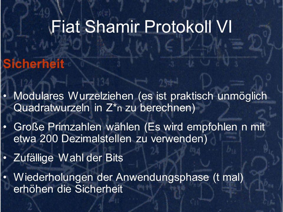 Fiat Shamir Protokoll VI Sicherheit Modulares Wurzelziehen (es ist praktisch unmöglich Quadratwurzeln in Z* n zu berechnen) Große Primzahlen wählen (E