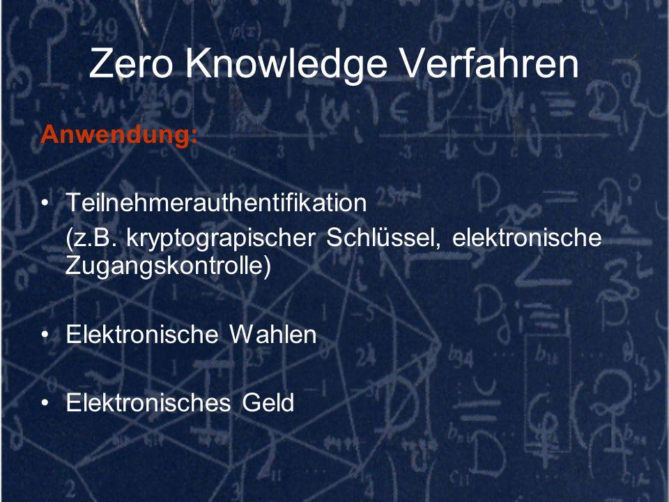 Zero Knowledge Verfahren Anwendung: Teilnehmerauthentifikation (z.B. kryptograpischer Schlüssel, elektronische Zugangskontrolle) Elektronische Wahlen