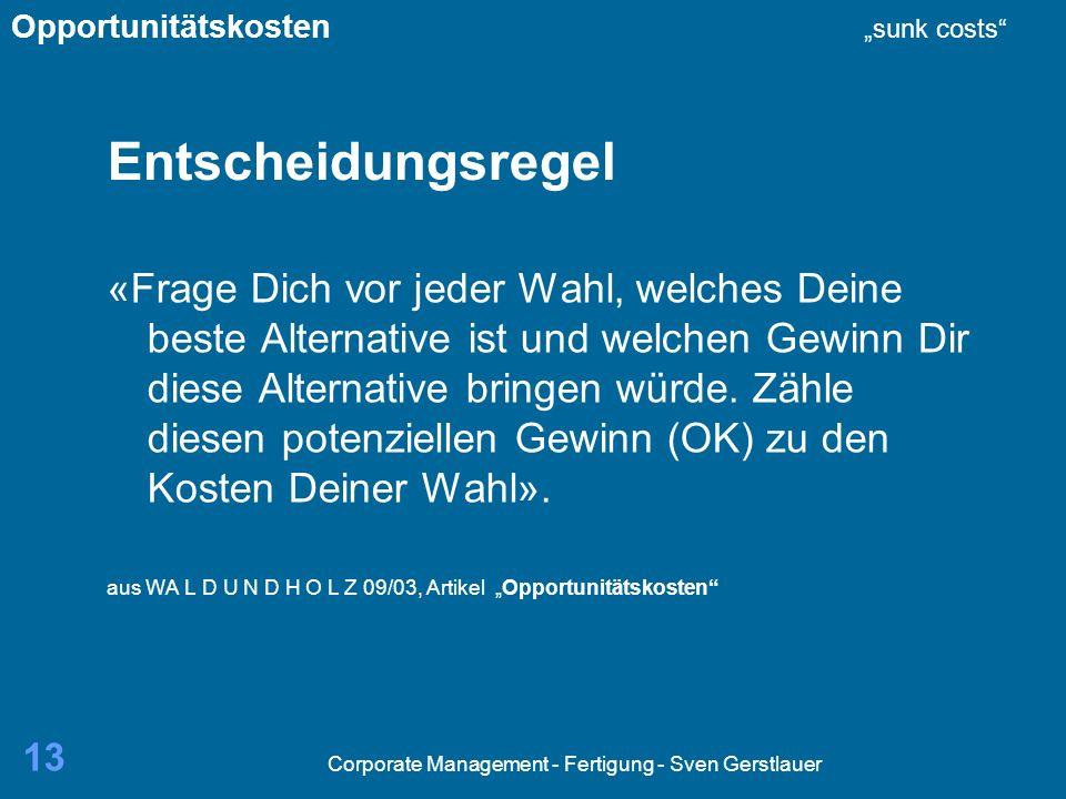 Corporate Management - Fertigung - Sven Gerstlauer 13 Entscheidungsregel «Frage Dich vor jeder Wahl, welches Deine beste Alternative ist und welchen G