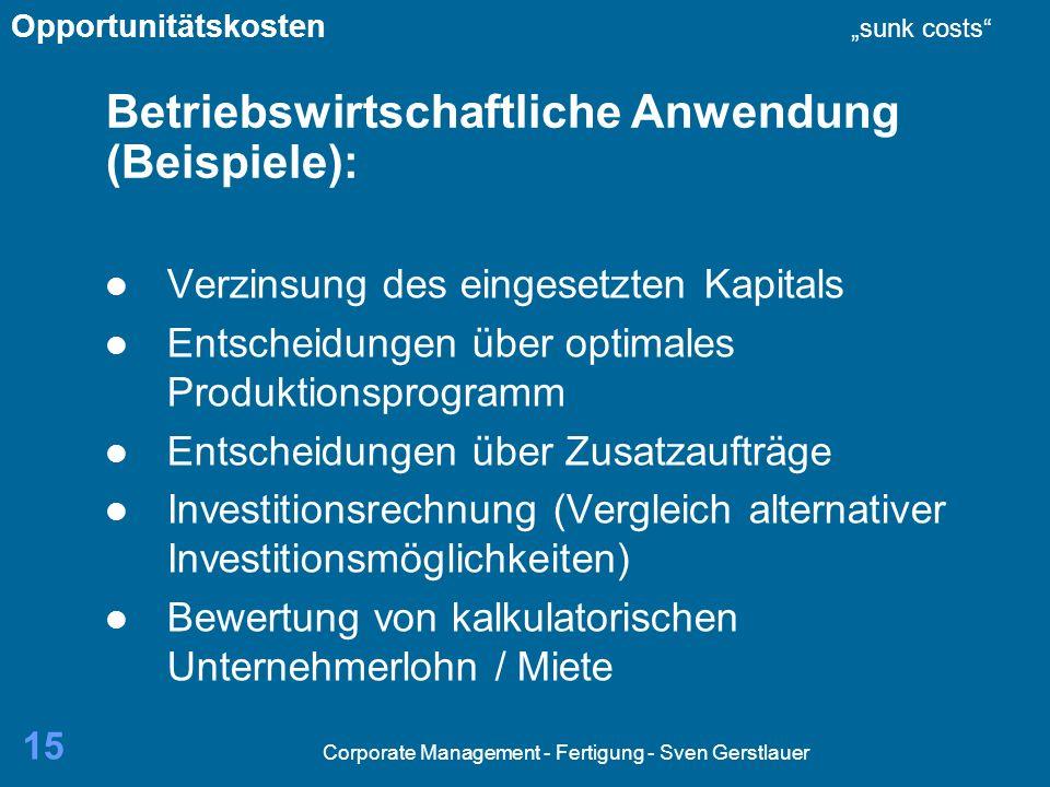 Corporate Management - Fertigung - Sven Gerstlauer 15 Betriebswirtschaftliche Anwendung (Beispiele): Verzinsung des eingesetzten Kapitals Entscheidung