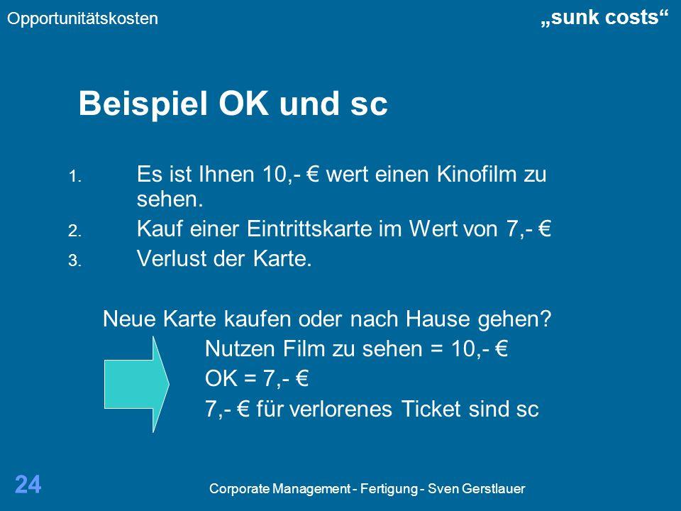 Corporate Management - Fertigung - Sven Gerstlauer 24 Beispiel OK und sc 1. Es ist Ihnen 10,- wert einen Kinofilm zu sehen. 2. Kauf einer Eintrittskar