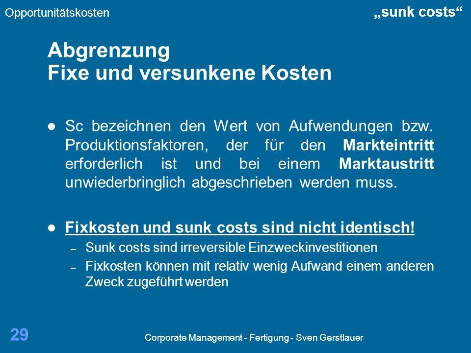 Corporate Management - Fertigung - Sven Gerstlauer 29 Abgrenzung Fixe und versunkene Kosten Sc bezeichnen den Wert von Aufwendungen bzw. Produktionsfa